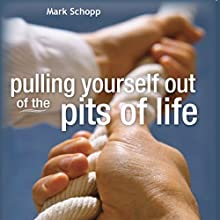 Pulling Yourself Out of the Pits of Life (       UNABRIDGED) by Mark Schopp Narrated by Gilley Aguilar