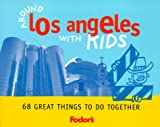 Fodor's Around Los Angeles with Kids, 1st Edition: 68 Great Things to Do Together (Around the City with Kids)
