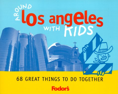 Fodors Around Los Angeles With Kids : 68 Great Things to Do Together, LISA OPPENHEIMER