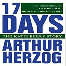 17 Days: The Katie Beers Story (       UNABRIDGED) by Arthur Herzog III Narrated by Alex Hyde-White