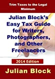 img - for 2014 Edition - Julian Block's Easy Tax Guide For Writers, Photographers, And Other Freelancers book / textbook / text book