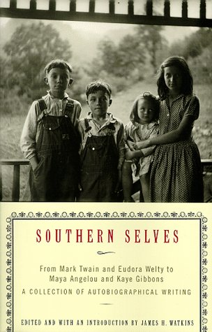 Southern Selves: From Mark Twain and Eudora Welty to Maya Angelou and Kaye Gibbons A Collection of Autobiographical Writing