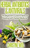 Herbal Antibiotics & Antivirals: Natural Healing with Herbal Medicine (Natural Health & Natural Cures Series)