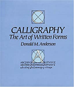 Calligraphy: The Art of Written Forms Donald M. Anderson