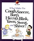 What Makes You Cough, Sneeze, Burp, Hiccup, Blink, Yawn, Sweat, and Shiver? (My Health) (0531165108) by Stangl, Jean