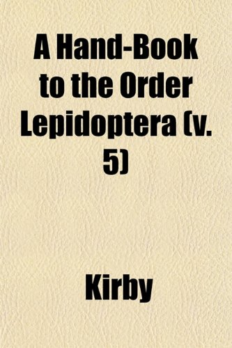 A Hand-Book to the Order Lepidoptera (v. 5)