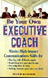 img - for Be Your Own Executive Coach: Master High Impact Communications Skills for: Dealing With Difficult People, Improving Your Personal Image, Learning How to Listen and Solving Business Problems Creatively by deLisser, Peter [1999] book / textbook / text book