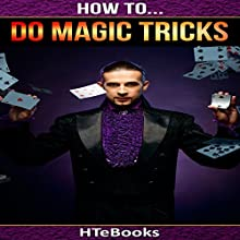 How to Do Magic Tricks: Quick Start Guide Audiobook by  HTeBooks Narrated by Jo Nelson