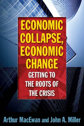 Economic Collapse, Economic Change: Getting to the Roots of the Crisis