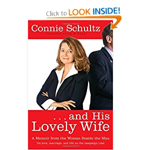 . . . And His Lovely Wife: A Campaign Memoir from the Woman Beside the Man Connie Schultz