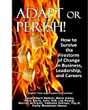 img - for Adapt or Perish! How to Survive the Firestorm of Change in Business, Leadership, and Careers book / textbook / text book