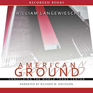 American Ground: Unbuilding the World Trade Center | [William Langewiesche]