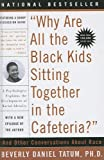 Why Are All The Black Kids Sitting Together In The Cafeteria? And Other Conversations About Race (Turtleback School & Library Binding Edition) (061370648X) by Tatum, Beverly Daniel