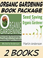 Organic Gardening Book Package: Organic Gardening: Your Guide to Growing Healthy Organic Produce & Seed Saving for the Organic Gardener (English Edition)