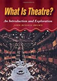 What is Theatre?: An Introduction and Exploration (0240802322) by Brown, John