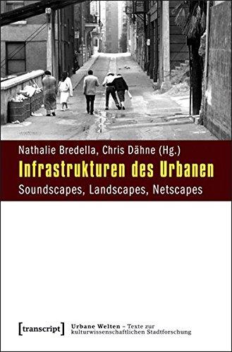 infrastrukturen-des-urbanen-soundscapes-landscapes-netscapes-urbane-welten-texte-zur-kulturwissensch