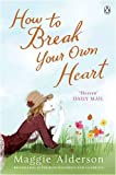 Maggie Alderson How to Break Your Own Heart