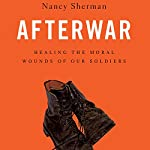 Afterwar: Healing the Moral Wounds of Our Soldiers | Nancy Sherman