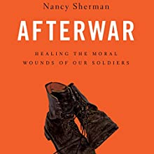Afterwar: Healing the Moral Wounds of Our Soldiers (       UNABRIDGED) by Nancy Sherman Narrated by Suzanne Toren