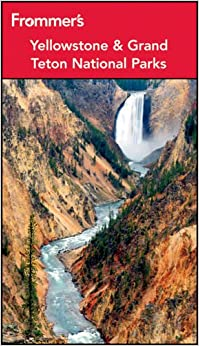 Frommer S Yellowstone And Grand Teton National Parks Park Guides Eric Peterson 9781118074732