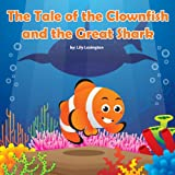The Tale of the Clownfish and the Great Shark (Fun Rhyming Children's Books)