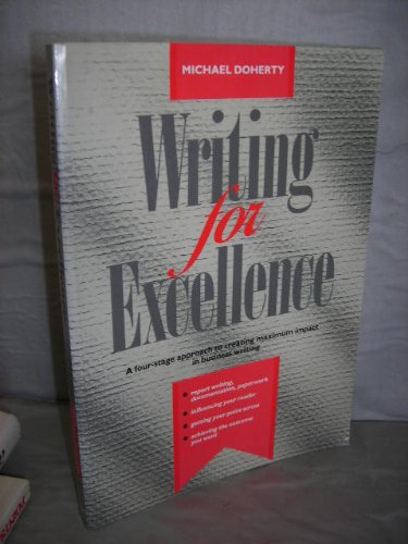 Writing for Excellence: A Four-Stage Approach to Creating Maximum Impact in Business Writing