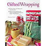 "Gifted Wrapping: Creative Wraps and Ribbons for Every Occasion Step-by-Step Instructions for Stylish and Elegant Gift Wraps for Perfect ""Present""ationsby Christine Fritsch"
