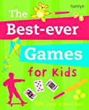 The Best-ever Games for Kids: 501 ways to have fun!