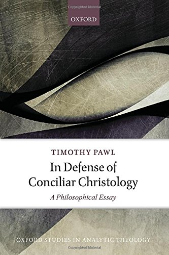 In Defense of Conciliar Christology: A Philosophical Essay (Oxford Studies in Analytic Theology)
