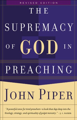 Supremacy of God in Preaching, The