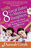 img - for [8 Great Dates for Moms and Daughters: How to Talk About True Beauty, Cool Fashion, and...Modesty!] (By: Dannah Gresh) [published: September, 2010] book / textbook / text book