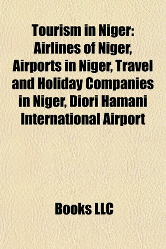 Tourism in Niger: Airlines of Niger, Airports in Niger, Travel and Holiday Companies in Niger, Diori Hamani International Airport