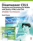 David Powers Adobe Dreamweaver CS5.5 Studio Techniques: Designing and Developing for Mobile with JQuery, HTML5, and CSS3