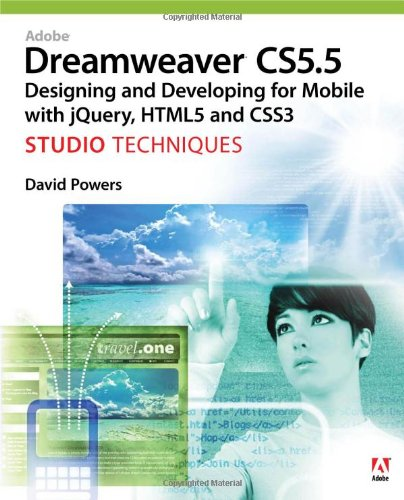 Adobe Dreamweaver CS5.5 Studio Techniques: Designing and Developing for Mobile with jQuery, HTML5, and CSS3