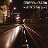 Geoff Eales Trio - Master of the Gameby Geoffrey Eales