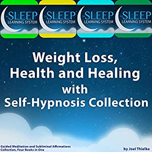 Weight Loss, Health, and Healing with Self-Hypnosis, Guided Meditation, and Subliminal Affirmations Collection Speech