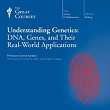 Understanding Genetics: DNA, Genes, and Their Real-World Applications  by The Great Courses Narrated by Professor David Sadava