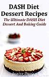 DASH Diet Dessert and Baking Recipes: The Ultimate DASH Diet Dessert and Baking Guide