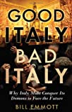 Bill Emmott Good Italy, Bad Italy: Why Italy Must Conquer Its Demons to Face the Future