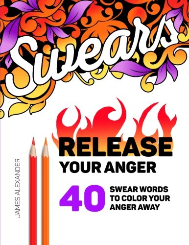 Download Release Your Anger: An Adult Coloring Book with 40 Swear Words to Color and Relax