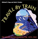 img - for Travel by Train: The American Railroad Poster 1870-1950 by Michael E. Zega (2002-10-16) book / textbook / text book