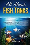 All About Fish Tanks: Beginning Knowledge for the Wondrous Aquarium