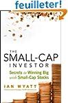 The Small-Cap Investor: Secrets to Wi...