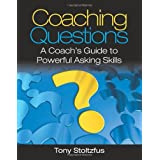 Coaching Questions: A Coach's Guide to Powerful Asking Skills ~ Tony Stoltzfus
