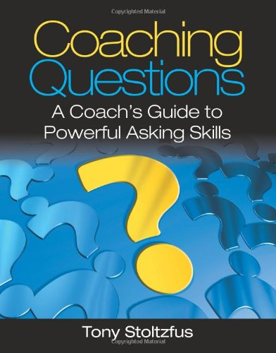 Coaching Questions: A Coach&#039;s Guide to Powerful Asking Skills