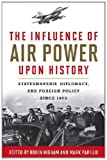 img - for The Influence of Airpower upon History: Statesmanship, Diplomacy, and Foreign Policy since 1903 book / textbook / text book