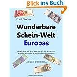 Wunderbare Schein-Welt Europas: Spannende und faszinierende Geschichten aus der Welt der europäischen Banknoten...