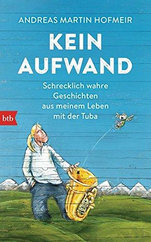 Kein-Aufwand-Schrecklich-wahre-Geschichten-aus-meinem-Leben-mit-der-Tuba