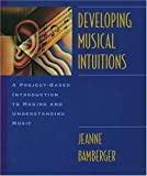 img - for Developing Musical Intuitions: A Project-Based Introduction to Making and Understanding Music Complete Package by Jeanne Shapiro Bamberger, Armando Hernandez (1999) Paperback book / textbook / text book