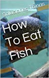 How To Eat Fish